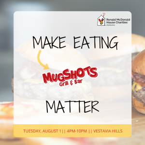 RMHCA will be at Mugshots in Vestavia on August 1st to raise money towards keeping families close
