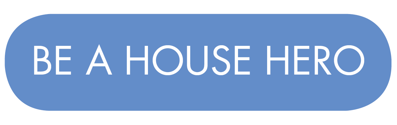 Be a House Hero