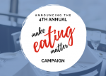 Announcing the 4th annual Make Eating Matter campaign